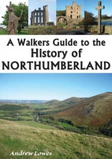 A Walkers Guide to the History of Northumberland, Paperback Book