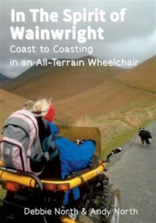 In the Spirit of Wainwright : Coast to Coasting in and All-Terrain Wheelchair, Paperback Book