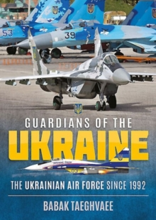 Guardians of the Ukraine : The Ukrainian Air Force Since 1992, Paperback / softback Book