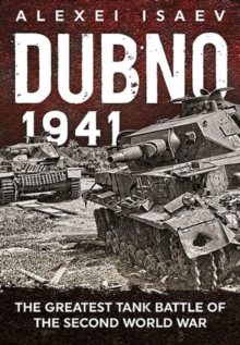 Dubno 1941 : The Greatest Tank Battle of the Second World War, Hardback Book