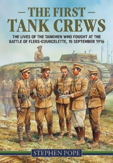 The First Tank Crews : The Lives of the Tankmen Who Fought at the Battle of Flers Courcelette 15 September 1916, Hardback Book