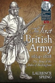 The First British Army, 1624-1628 : The Army of the Duke of Buckingham, Hardback Book