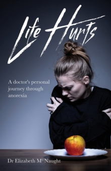 Life Hurts : A Doctor's Personal Journey Through Anorexia, Paperback / softback Book