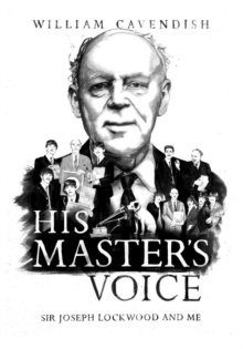His Master's Voice : Sir Joseph Lockwood and Me, Hardback Book