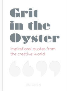 Grit in the Oyster : Inspirational Quotes from the Creative World, Hardback Book
