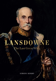 Lansdowne : The Last Great Whig, Hardback Book