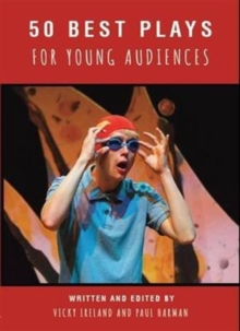 50 Best Plays for Young Audiences : A celebration of 50 years of theatre-making in England for children and young people, Paperback / softback Book
