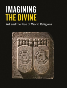 Imagining the Divine : Art and the Rise of World Religions, Paperback / softback Book