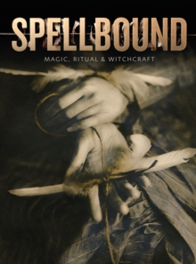Spellbound : Magic, Ritual and Witchcraft, Paperback / softback Book