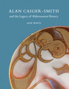 Alan Caiger-Smith and the Legacy of the Aldermaston Pottery, Paperback / softback Book