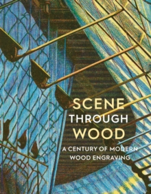 Scene Through Wood : A Century of Modern Wood Engraving, Paperback / softback Book