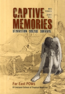 Captive Memories : Far East Pows & Liverpool School of Tropical Medicine, Paperback / softback Book