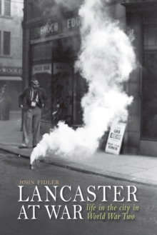 Lancaster at War : life in the city in World War Two, Paperback / softback Book
