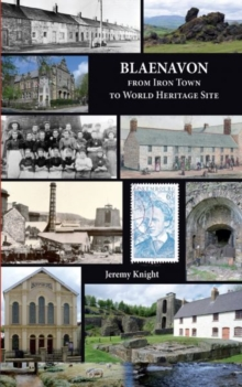 Blaenavon : From Iron Town to World Heritage Site, Paperback Book