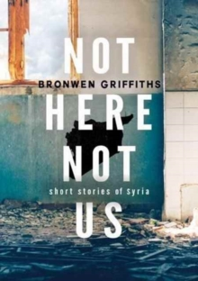 Not Here, Not Us : Short Stories of Syria, Paperback / softback Book