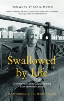 Swallowed by Life : One Woman's Miraculous Healing from Terminal Cancer, Paperback / softback Book