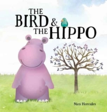 The Bird and the Hippo, Hardback Book