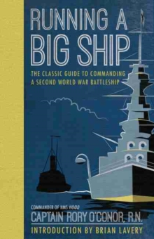 Running a Big Ship : The Classic Guide to Managing a Second World War Battleship, Hardback Book