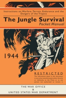 The Jungle Survival Pocket Manual 1939-1945 : Instructions on Warfare, Terrain, Endurance and the Dangers of the Tropics, Hardback Book