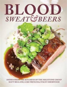 Blood, Sweat & Beers : Dishes from the Kitchens of the Milestone Group, Paperback / softback Book