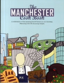 The Manchester Cook Book : A Celebration of the Amazing Food & Drink on Our Doorstep, Paperback / softback Book