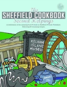 The Sheffield Cook Book: Second Helpings : A Celebration of the Amazing Food and Drink on Our Doorstep, Paperback Book