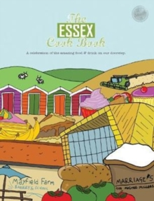 The Essex Cook Book : A celebration of the amazing food and drink on our doorstep, Paperback Book