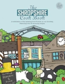 The Shropshire Cook Book : A Celebration of the Amazing Food and Drink on Our Doorstep, Paperback Book