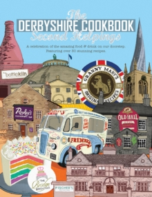 The Derbyshire Cook Book: Second Helpings : A celebration of the amazing food and drink on your doorstep, Paperback / softback Book