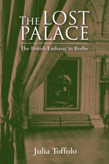 The Lost Palace: The British Embassy in Berlin, Hardback Book