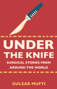 Under the Knife : Surgical Stories from Around the World, Paperback Book