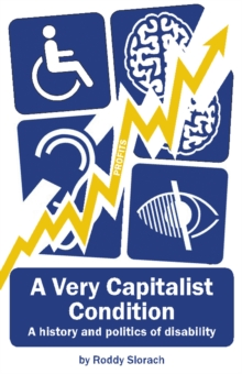 A Very Capitalist Condition : A History and Politics of Disability, Paperback / softback Book