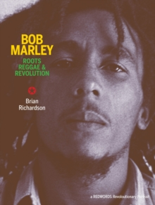 Bob Marley: Roots Reggae & Revolution, Paperback / softback Book
