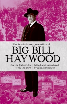 The Revolutionary Journalism Of Big Bill Haywood : On the Picket Line with the IWW, Paperback / softback Book