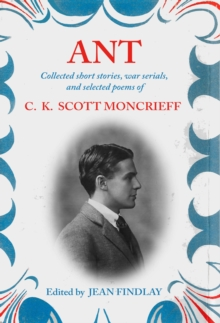 Ant : Collected Short Stories, War Serials and Selected Poems of C. K. Scott Moncrieff, Hardback Book
