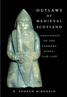 Outlaws of Medieval Scotland : Challenges to the Canmore Kings 1058 - 1266, Paperback / softback Book