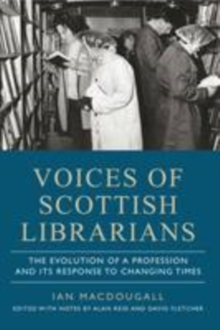 Voices of Scottish Librarians : The Evolution of a Profession and its Response to Changing Times, Paperback Book