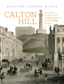 Calton Hill : And the plans for Edinburgh's Third New Town, Hardback Book