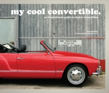 My Cool Convertible : An Inspirational Guide to Stylish Convertibles, Hardback Book