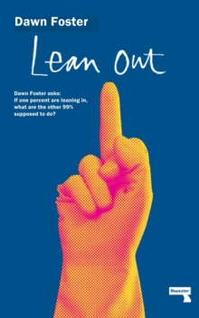 Lean Out : Dawn Foster asks: If one percent are leaning in, what are the other 99% supposed to do?, EPUB eBook