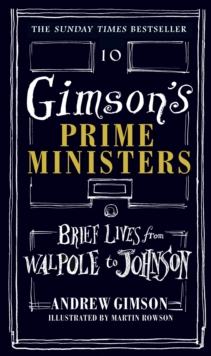 Gimson's Prime Ministers : Brief Lives from Walpole to Johnson, Hardback Book