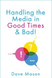 Handling the Media : In Good Times and Bad, Paperback / softback Book