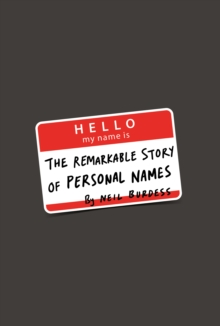 Hello, My Name is... : The Remarkable Story of Personal Names, Hardback Book