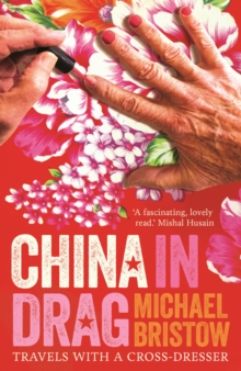 China in Drag : Travels with a Cross-Dresser, Paperback Book