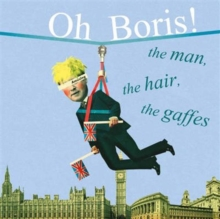 Oh Boris! : The Man, the Hair, the Gaffes, Hardback Book