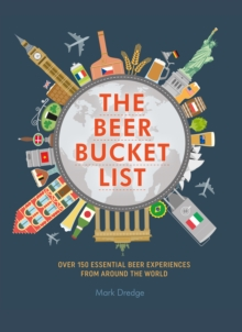 The Beer Bucket List : Over 150 Essential Beer Experiences from Around the World, Hardback Book