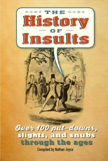 The History of Insults : Over 100 Put-Downs, Slights, and Snubs Through the Ages, Hardback Book