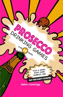 Prosecco Drinking Games : Pick a Game, Pour Some Bubbles, and Get the Party Started, Hardback Book