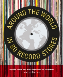 Around the World in 80 Record Stores : A Guide to the Best Vinyl Emporiums on the Planet, Hardback Book