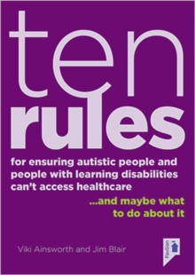 10 Rules for Ensuring Autistic People and People with Learning Disabilities Can't Access Health Care... and maybe what to do about it, Paperback Book